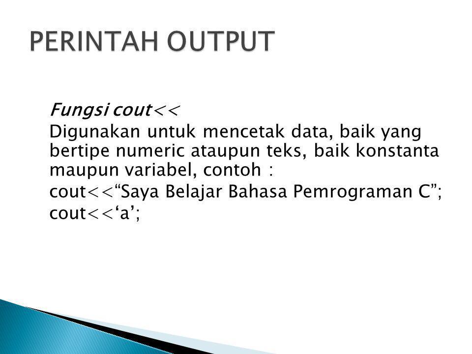 "Fungsi cout<< Digunakan untuk mencetak data, baik yang bertipe numeric ataupun teks, baik konstanta maupun variabel, contoh : cout<<""Saya Belajar Baha"