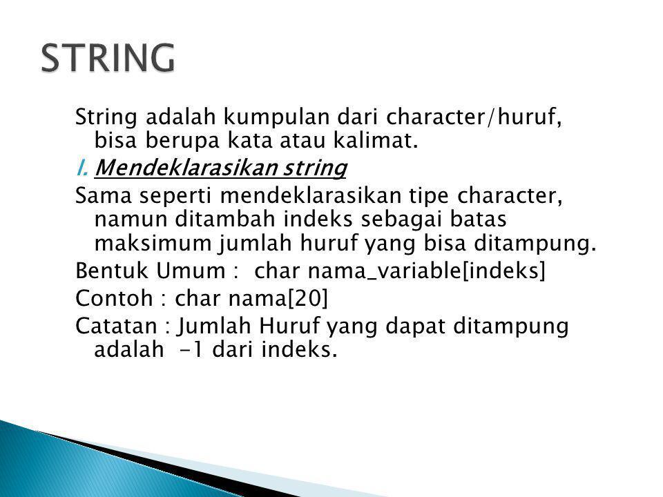 String adalah kumpulan dari character/huruf, bisa berupa kata atau kalimat. I.Mendeklarasikan string Sama seperti mendeklarasikan tipe character, namu