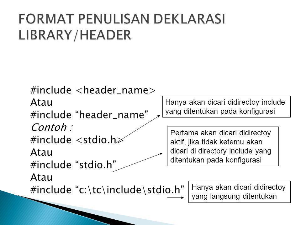 """#include Atau #include """"header_name"""" Contoh : #include Atau #include """"stdio.h"""" Atau #include """"c:\tc\include\stdio.h"""" Pertama akan dicari didirectoy ak"""