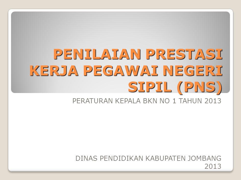 PENILAIAN PRESTASI KERJA PEGAWAI NEGERI SIPIL (PNS) PERATURAN KEPALA BKN NO 1 TAHUN 2013 DINAS PENDIDIKAN KABUPATEN JOMBANG 2013