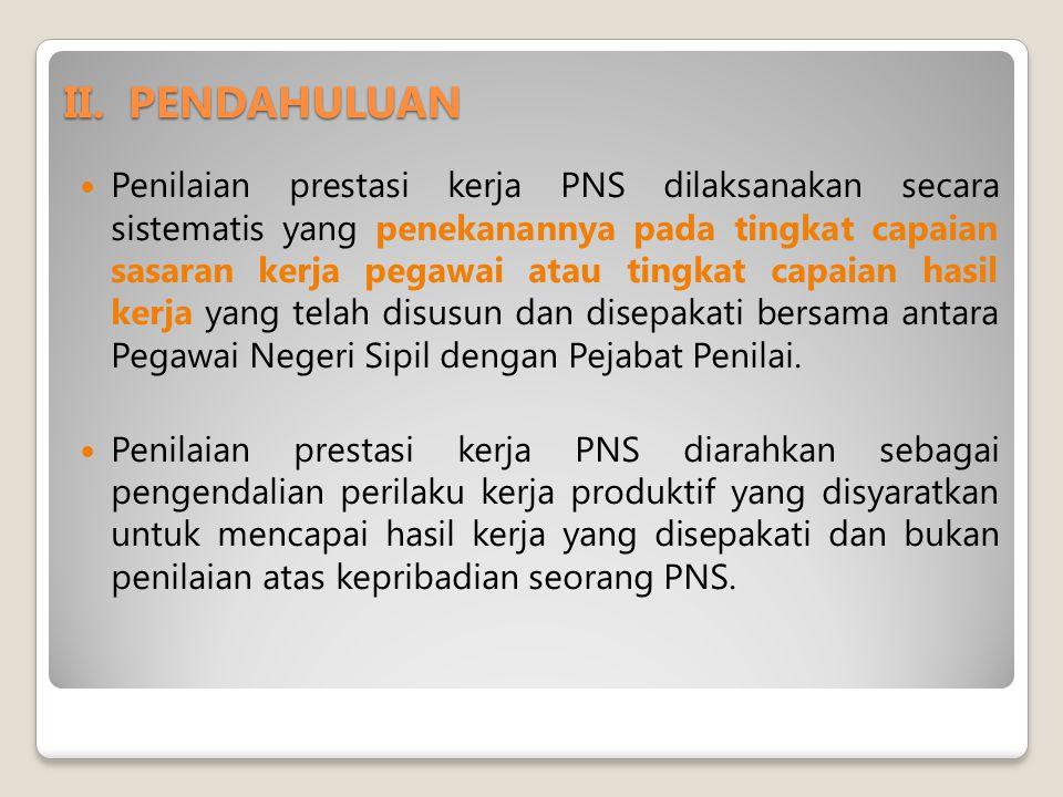 Penilaian prestasi kerja PNS dilaksanakan secara sistematis yang penekanannya pada tingkat capaian sasaran kerja pegawai atau tingkat capaian hasil kerja yang telah disusun dan disepakati bersama antara Pegawai Negeri Sipil dengan Pejabat Penilai.