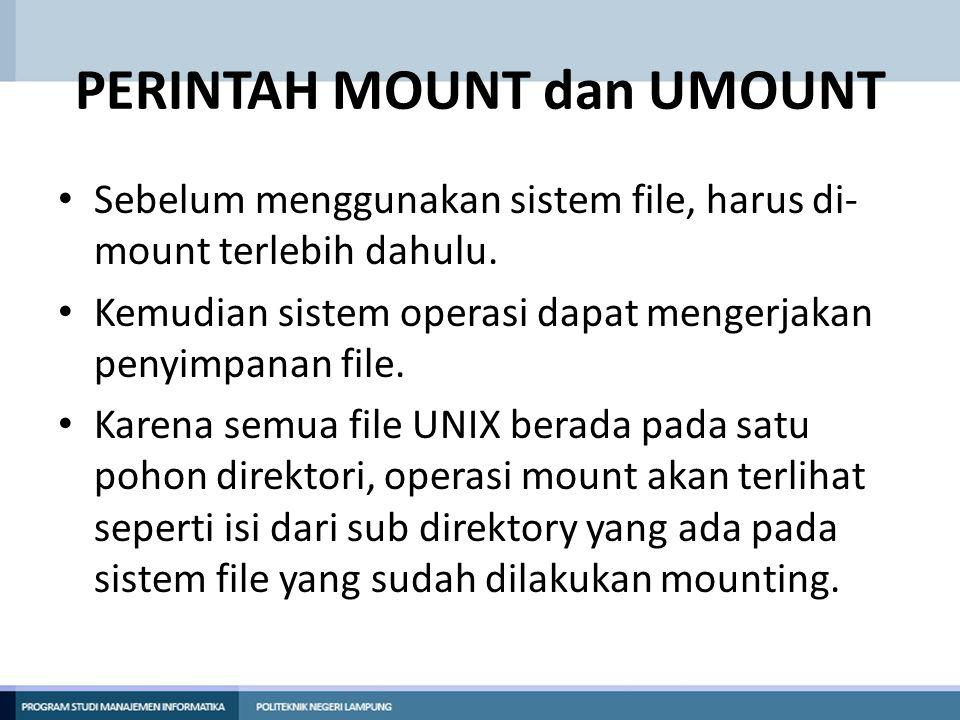 PERINTAH MOUNT dan UMOUNT • Sebelum menggunakan sistem file, harus di- mount terlebih dahulu. • Kemudian sistem operasi dapat mengerjakan penyimpanan