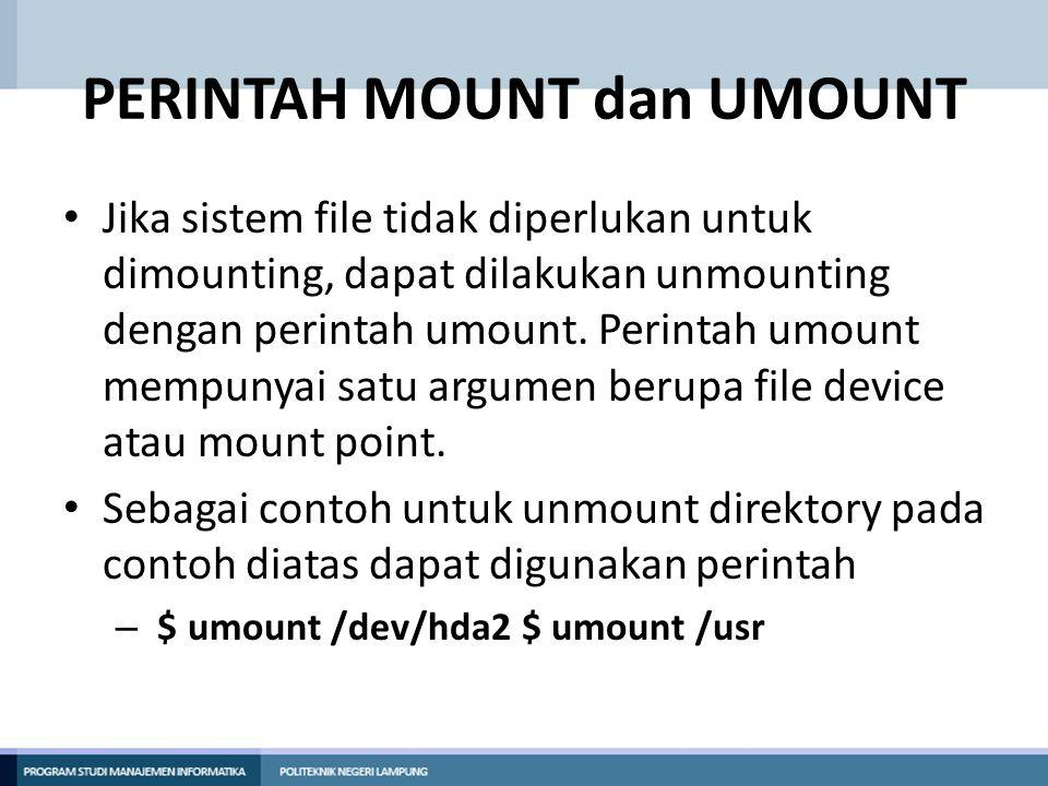 PERINTAH MOUNT dan UMOUNT • Jika sistem file tidak diperlukan untuk dimounting, dapat dilakukan unmounting dengan perintah umount. Perintah umount mem