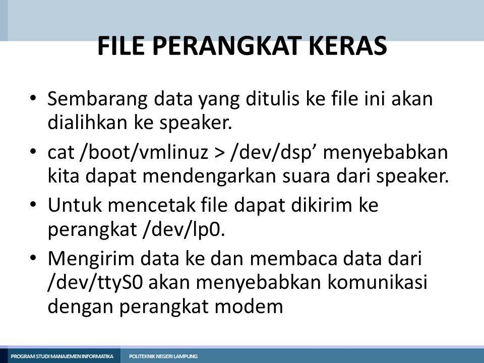 FILE PERANGKAT KERAS • Sembarang data yang ditulis ke file ini akan dialihkan ke speaker. • cat /boot/vmlinuz > /dev/dsp' menyebabkan kita dapat mende