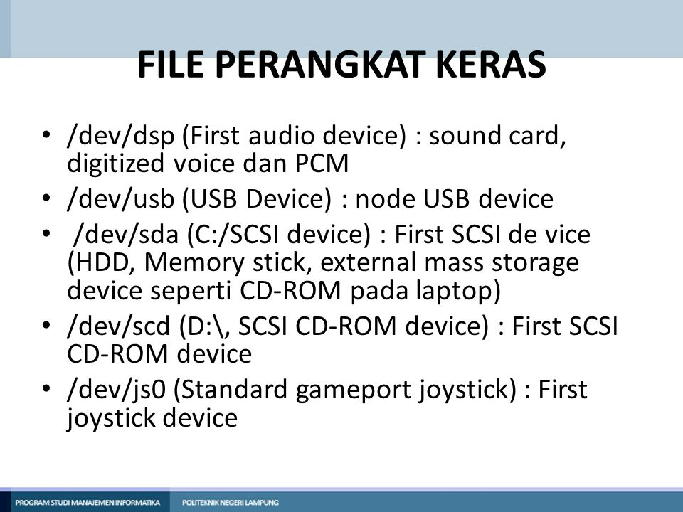 FILE PERANGKAT KERAS • Device didefinisikan sebagai tipe seperti block atau character dan nomor mayor dan minor.