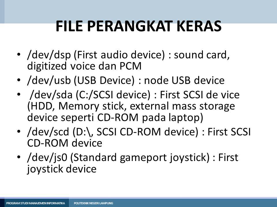 FILE PERANGKAT KERAS • /dev/dsp (First audio device) : sound card, digitized voice dan PCM • /dev/usb (USB Device) : node USB device • /dev/sda (C:/SC
