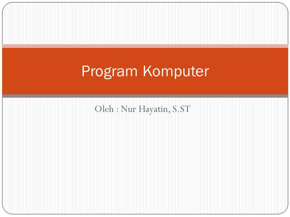 Oleh : Nur Hayatin, S.ST Program Komputer