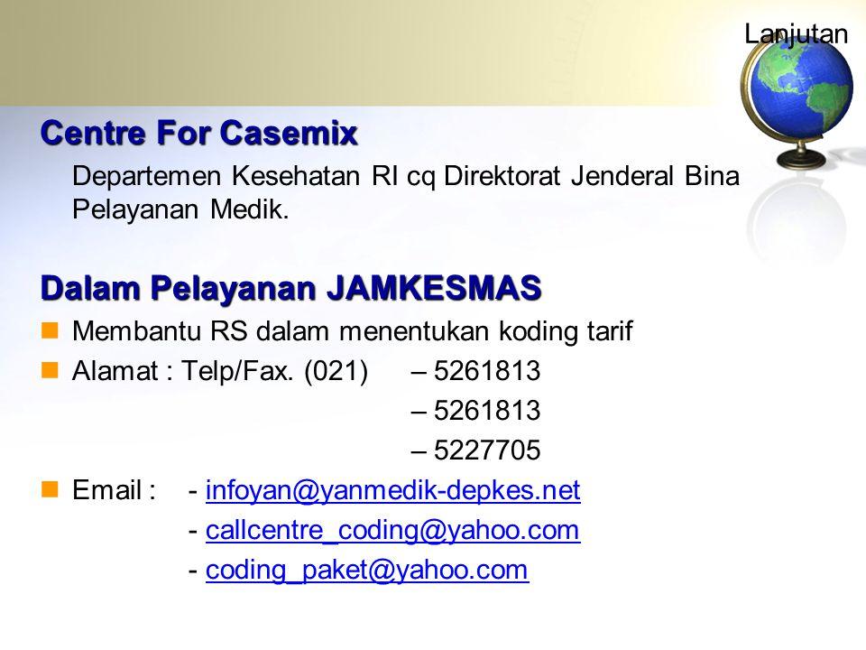 Lanjutan Centre For Casemix Departemen Kesehatan RI cq Direktorat Jenderal Bina Pelayanan Medik. Dalam Pelayanan JAMKESMAS  Membantu RS dalam menentu