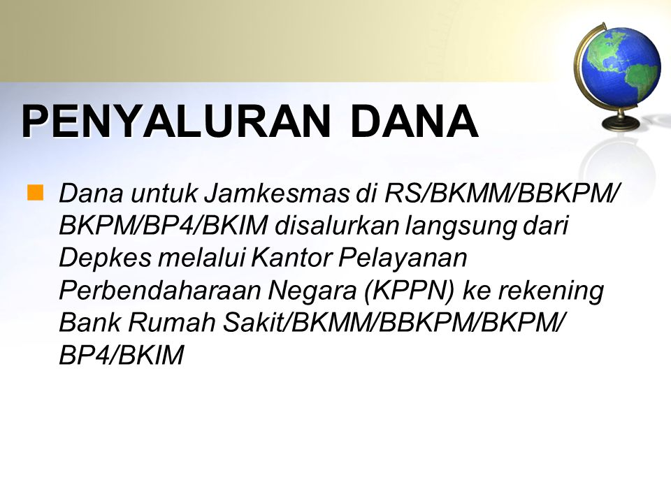PENYALURAN DANA  Dana untuk Jamkesmas di RS/BKMM/BBKPM/ BKPM/BP4/BKIM disalurkan langsung dari Depkes melalui Kantor Pelayanan Perbendaharaan Negara