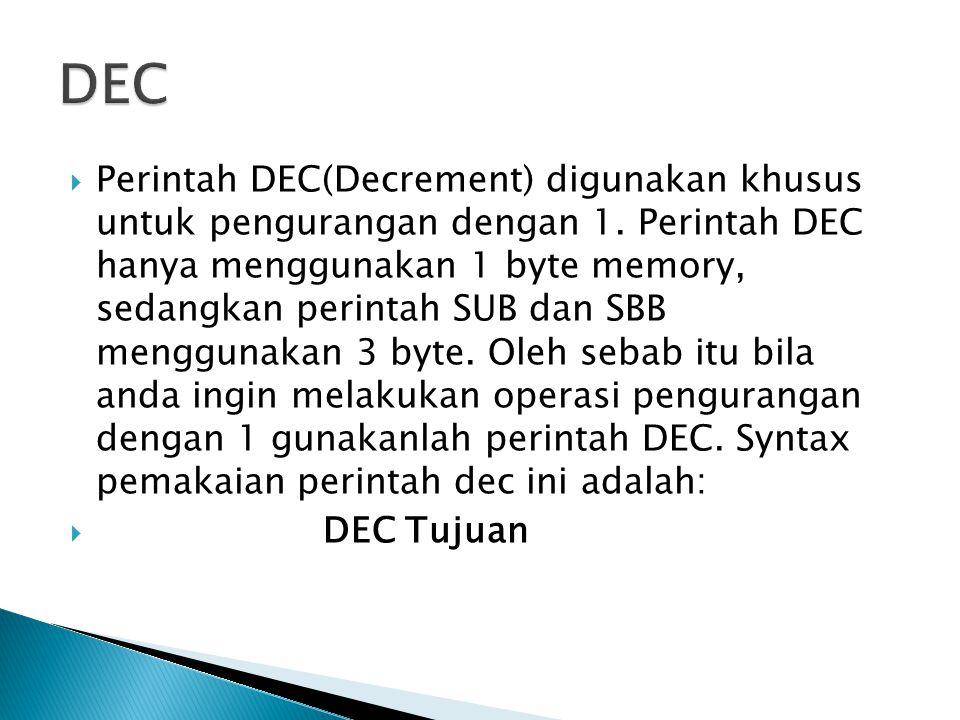  Perintah DEC(Decrement) digunakan khusus untuk pengurangan dengan 1. Perintah DEC hanya menggunakan 1 byte memory, sedangkan perintah SUB dan SBB me