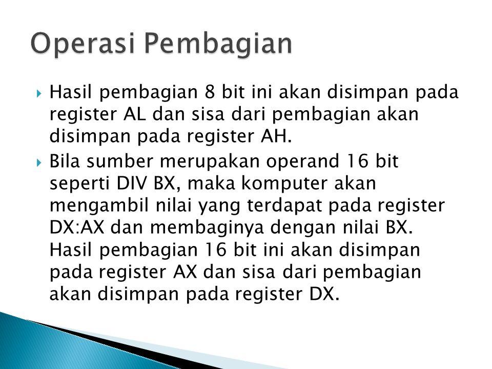  Hasil pembagian 8 bit ini akan disimpan pada register AL dan sisa dari pembagian akan disimpan pada register AH.