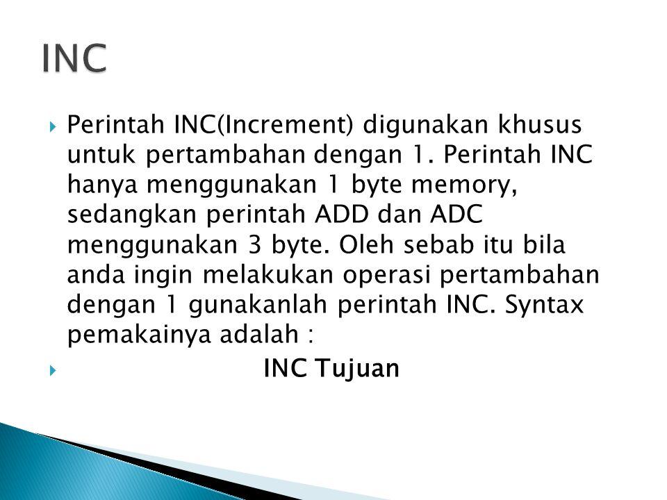  Perintah INC(Increment) digunakan khusus untuk pertambahan dengan 1. Perintah INC hanya menggunakan 1 byte memory, sedangkan perintah ADD dan ADC me