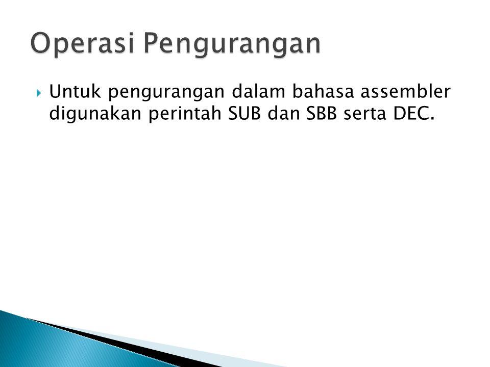  Untuk Operasi pengurangan dapat digunakan perintah SUB dengan syntax:  SUB Tujuan,Asal  Perintah SUB akan mengurangkan nilai pada Tujuan dengan Asal.