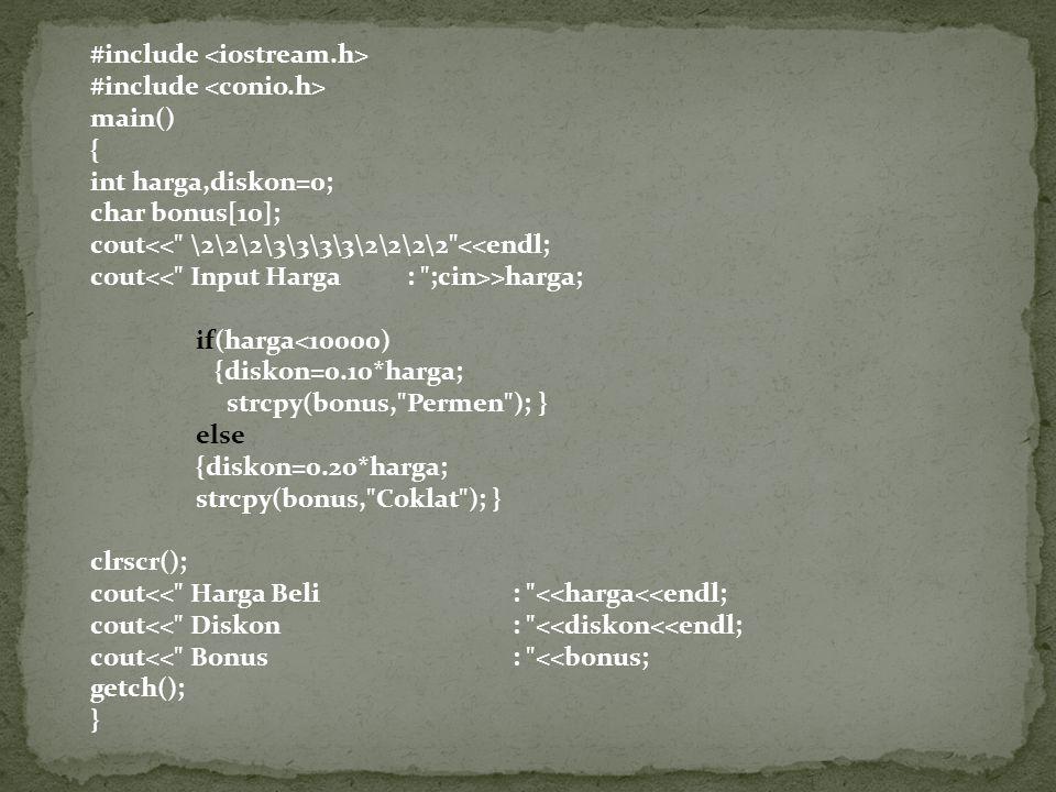 #include main() { int harga,diskon=0; char bonus[10]; cout<< \2\2\2\3\3\3\3\2\2\2\2 <<endl; cout >harga; if(harga<10000) {diskon=0.10*harga; strcpy(bonus, Permen ); } else {diskon=0.20*harga; strcpy(bonus, Coklat ); } clrscr(); cout<< Harga Beli: <<harga<<endl; cout<< Diskon: <<diskon<<endl; cout<< Bonus: <<bonus; getch(); }