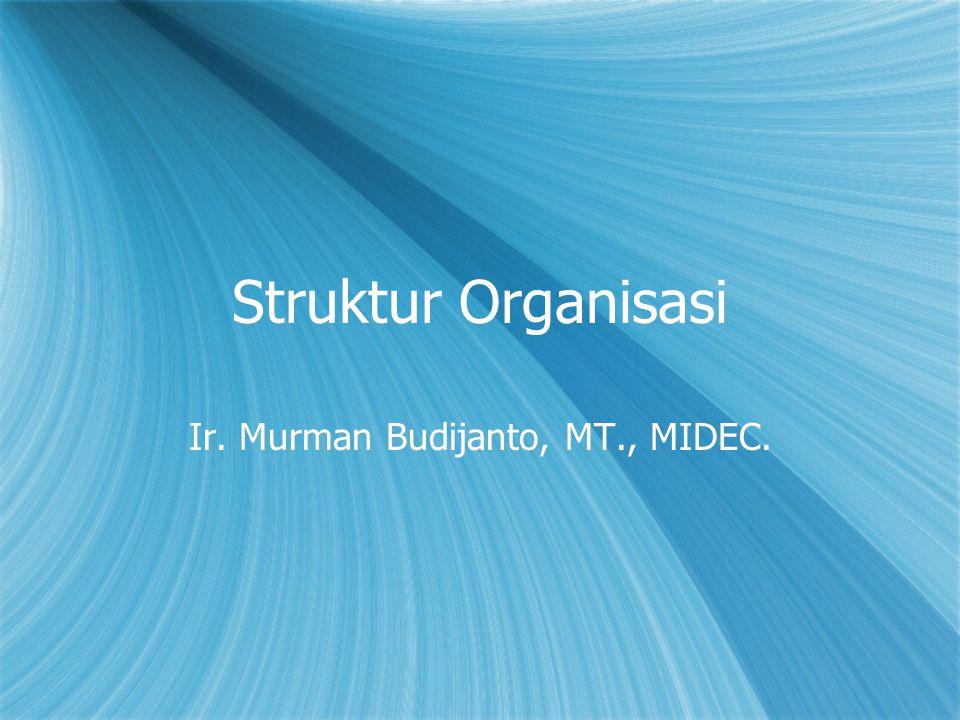 Struktur Organisasi Ir. Murman Budijanto, MT., MIDEC.