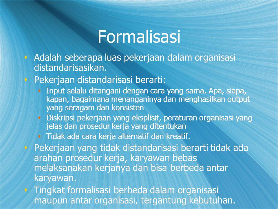 Formalisasi  Adalah seberapa luas pekerjaan dalam organisasi distandarisasikan.  Pekerjaan distandarisasi berarti:  Input selalu ditangani dengan c