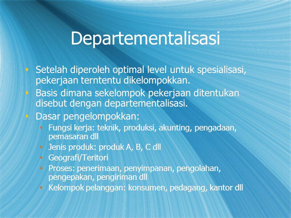 Departementalisasi  Setelah diperoleh optimal level untuk spesialisasi, pekerjaan terntentu dikelompokkan.  Basis dimana sekelompok pekerjaan ditent