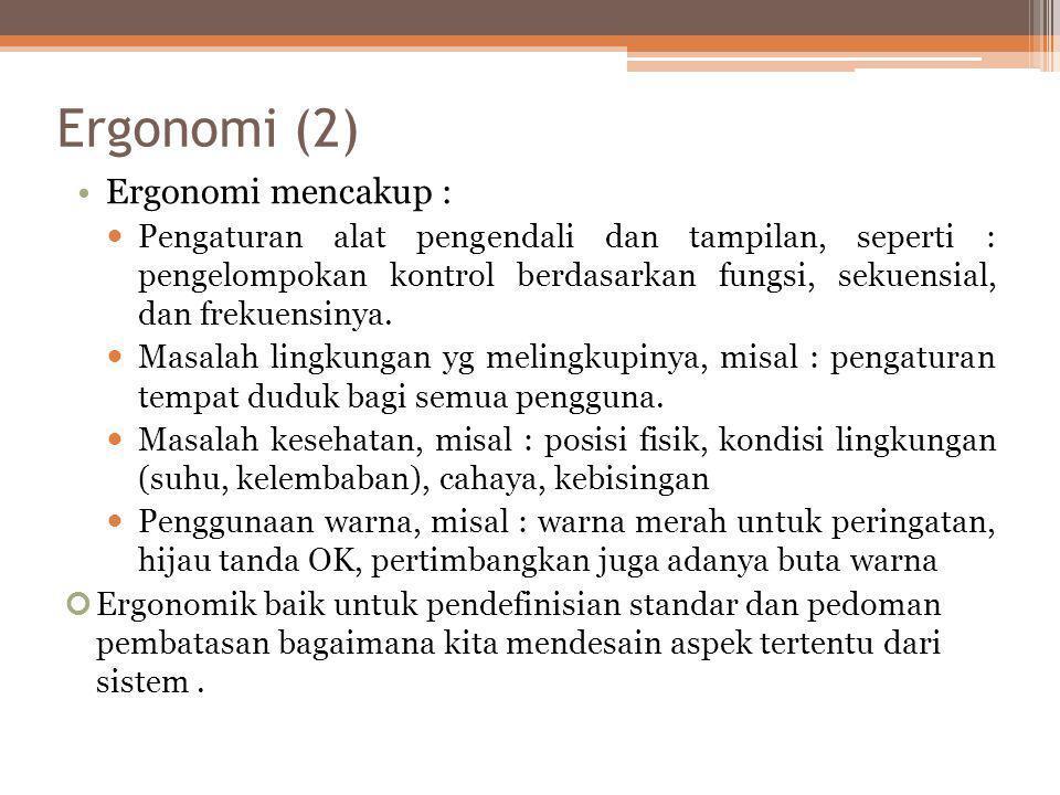Ergonomi (2) •Ergonomi mencakup :  Pengaturan alat pengendali dan tampilan, seperti : pengelompokan kontrol berdasarkan fungsi, sekuensial, dan freku