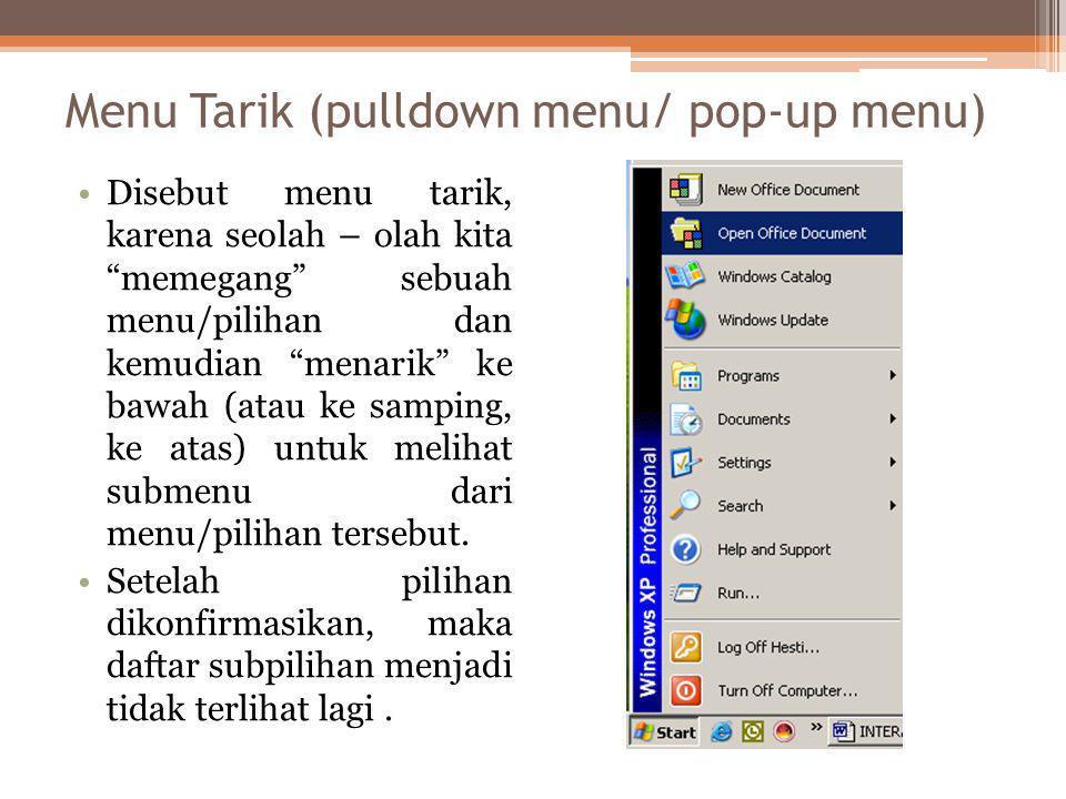 """Menu Tarik (pulldown menu/ pop-up menu) •Disebut menu tarik, karena seolah – olah kita """"memegang"""" sebuah menu/pilihan dan kemudian """"menarik"""" ke bawah"""