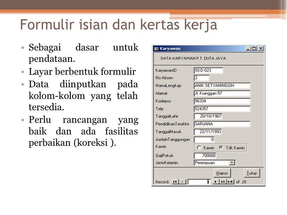 Formulir isian dan kertas kerja •Sebagai dasar untuk pendataan. •Layar berbentuk formulir •Data diinputkan pada kolom-kolom yang telah tersedia. •Perl