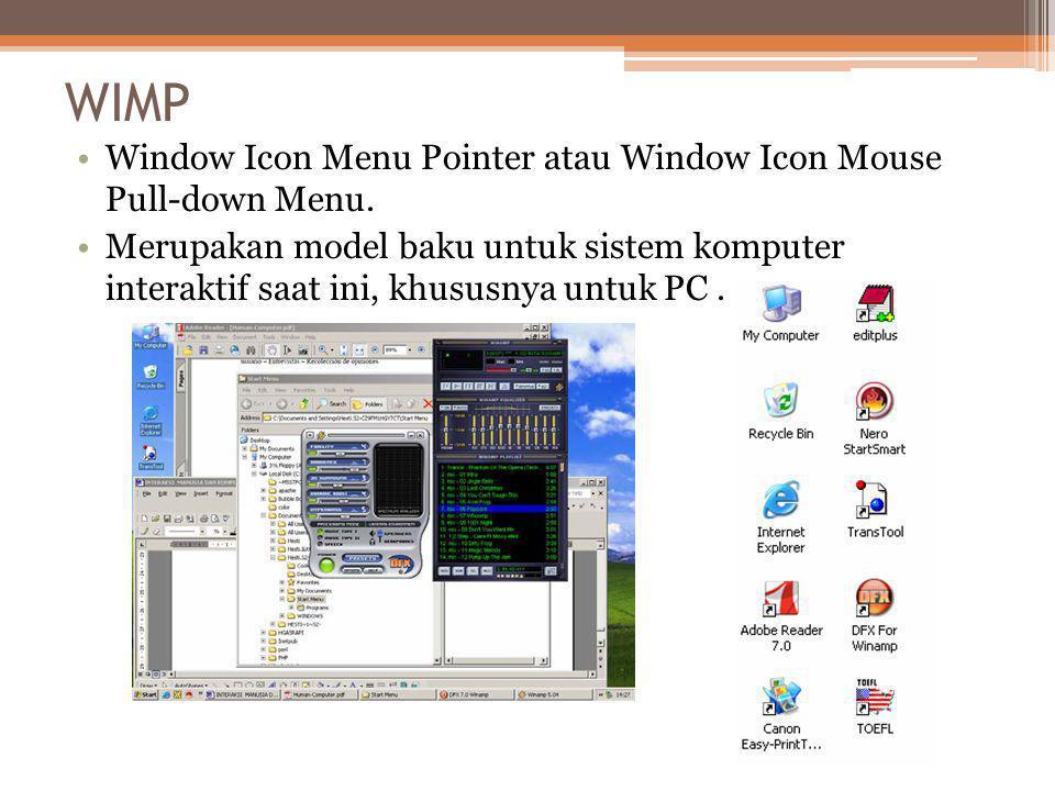WIMP •Window Icon Menu Pointer atau Window Icon Mouse Pull-down Menu. •Merupakan model baku untuk sistem komputer interaktif saat ini, khususnya untuk