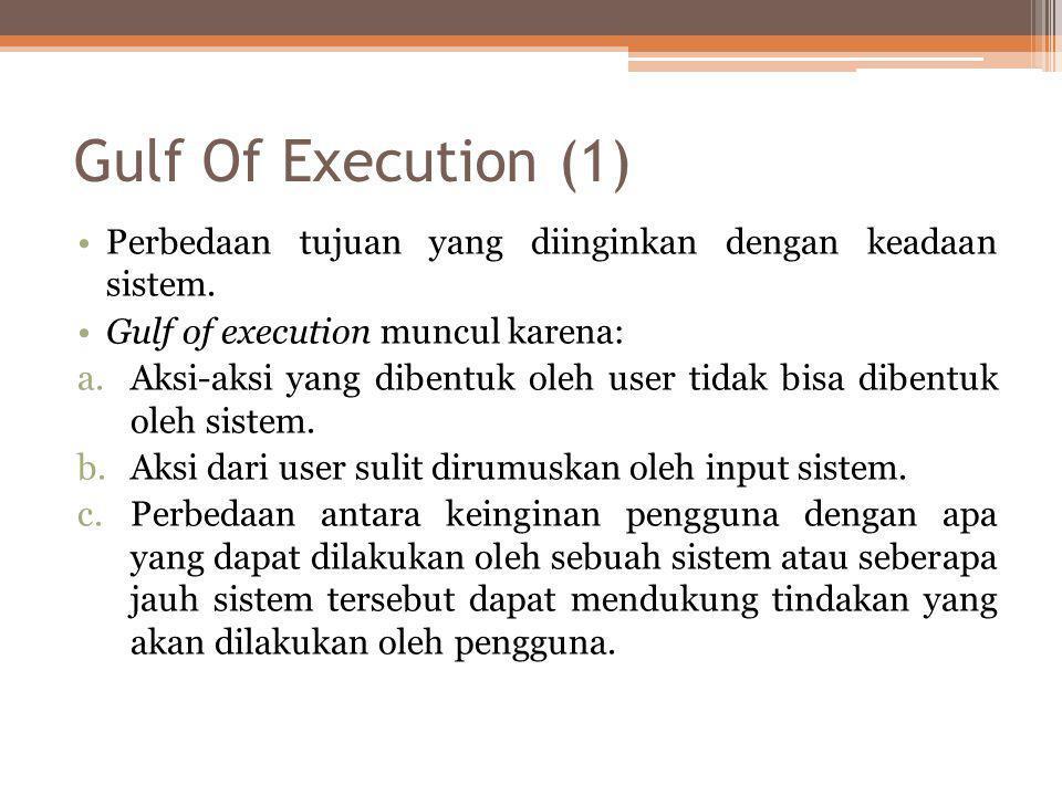 Gulf Of Execution (2) Dalam mengatasi gulf of execution dipengaruhi oleh : •Pengertian terhadap perilaku sistem •Pengertian hubungan antar obyek tampilan/interaksi •Kejelasan simbol dan metafora •Ketepatan umpan balik
