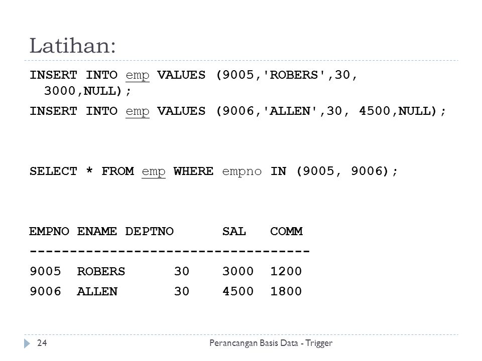 Latihan: INSERT INTO emp VALUES (9005,'ROBERS',30, 3000,NULL); INSERT INTO emp VALUES (9006,'ALLEN',30, 4500,NULL); SELECT * FROM emp WHERE empno IN (