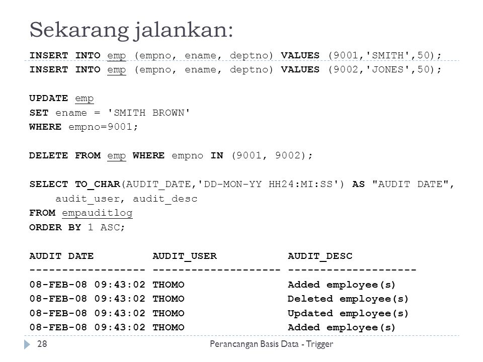 Sekarang jalankan: INSERT INTO emp (empno, ename, deptno) VALUES (9001,'SMITH',50); INSERT INTO emp (empno, ename, deptno) VALUES (9002,'JONES',50); U