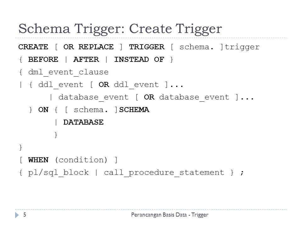 Contoh Trigger Pada View (Lanjutan) Perancangan Basis Data - Trigger16  Lakukan Perintah: INSERT INTO manager_info (ename, empno, dept_type, deptno, prj_level, projno) VALUES('Andi', 101, 1, 1, 1,1);  Apa yang terjadi?