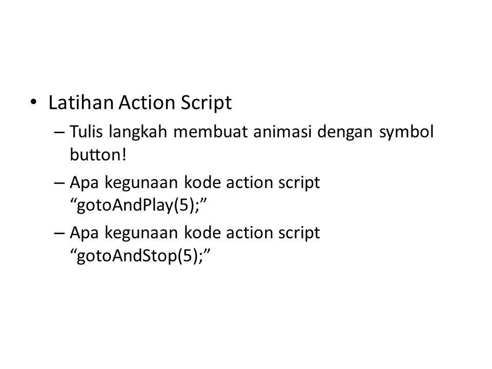 • Latihan Action Script – Tulis langkah membuat animasi dengan symbol button.