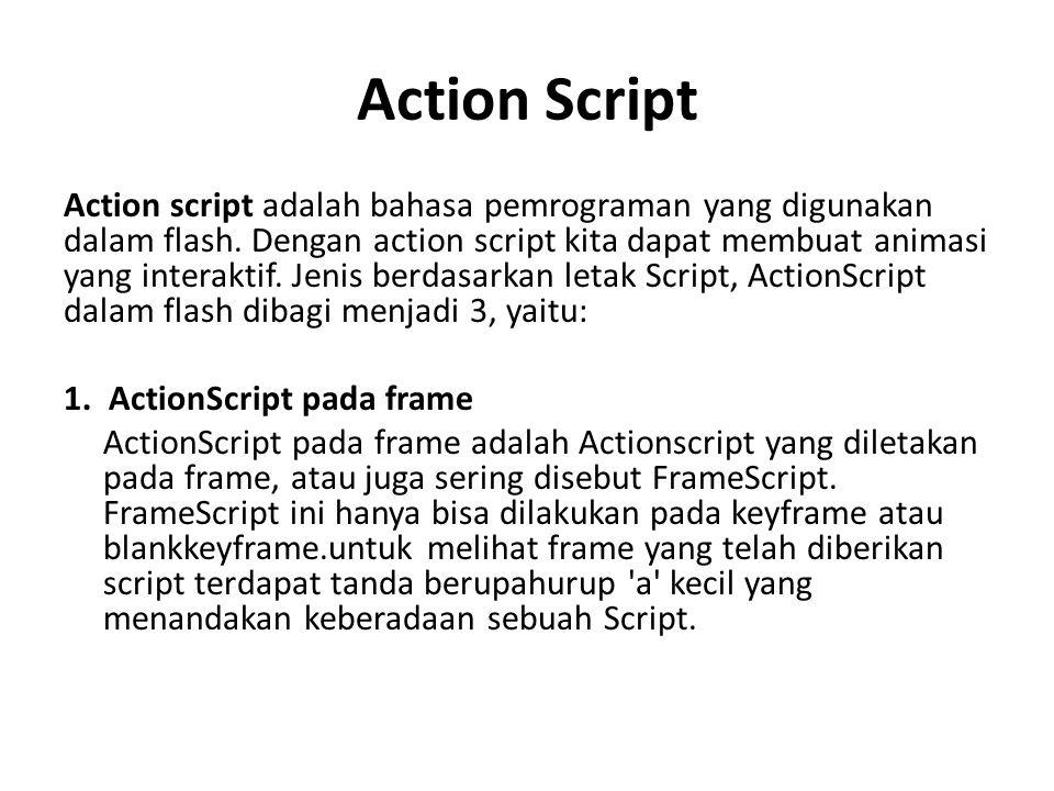 Action Script Action script adalah bahasa pemrograman yang digunakan dalam flash.