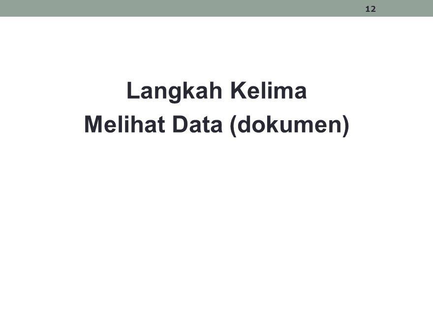 Langkah Kelima Melihat Data (dokumen) 12