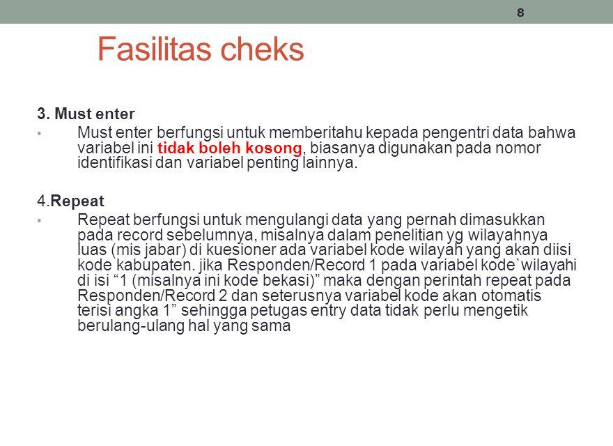 Fasilitas cheks 3. Must enter • Must enter berfungsi untuk memberitahu kepada pengentri data bahwa variabel ini tidak boleh kosong, biasanya digunakan