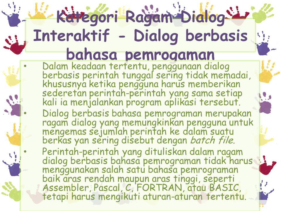 11 Kategori Ragam Dialog Interaktif - Dialog berbasis bahasa pemrogaman • Dalam keadaan tertentu, penggunaan dialog berbasis perintah tunggal sering t