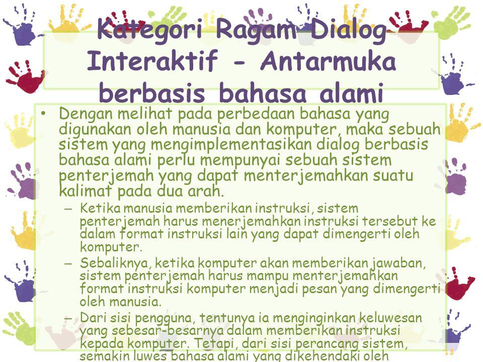13 Kategori Ragam Dialog Interaktif - Antarmuka berbasis bahasa alami • Dengan melihat pada perbedaan bahasa yang digunakan oleh manusia dan komputer,