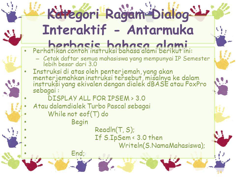 14 Kategori Ragam Dialog Interaktif - Antarmuka berbasis bahasa alami • Perhatikan contoh instruksi bahasa alami berikut ini: – Cetak daftar semua mah