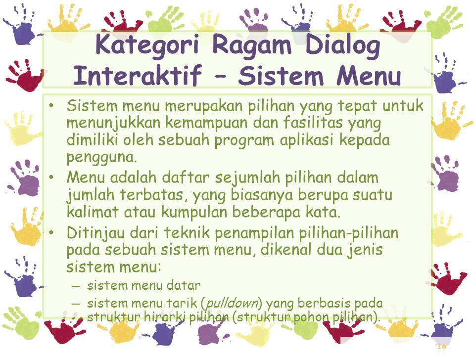 16 Kategori Ragam Dialog Interaktif – Sistem Menu • Sistem menu merupakan pilihan yang tepat untuk menunjukkan kemampuan dan fasilitas yang dimiliki o