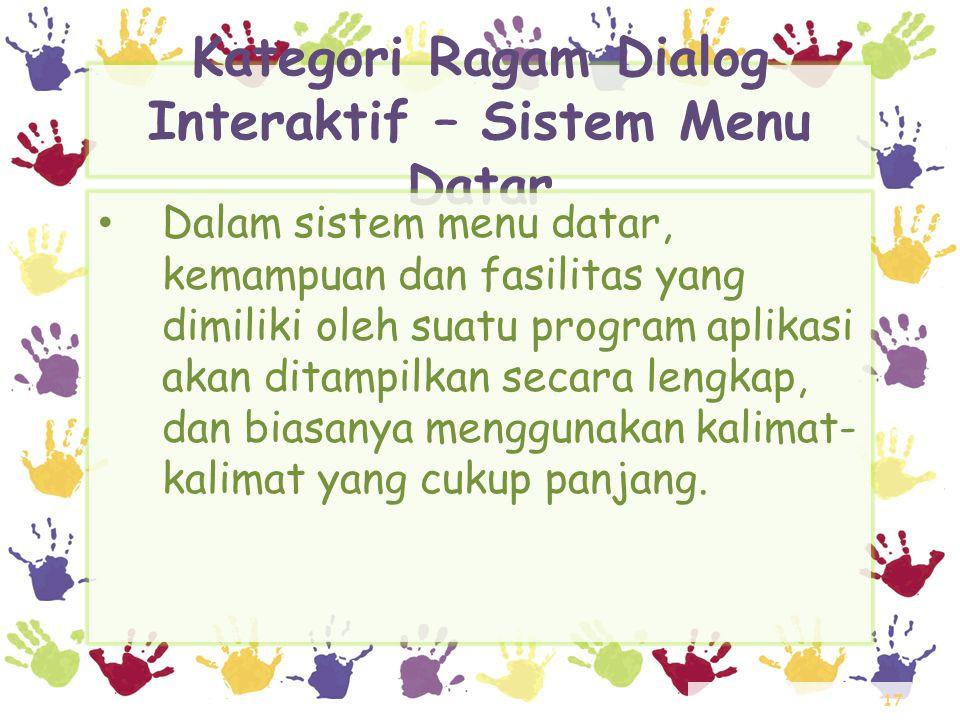 17 Kategori Ragam Dialog Interaktif – Sistem Menu Datar • Dalam sistem menu datar, kemampuan dan fasilitas yang dimiliki oleh suatu program aplikasi a
