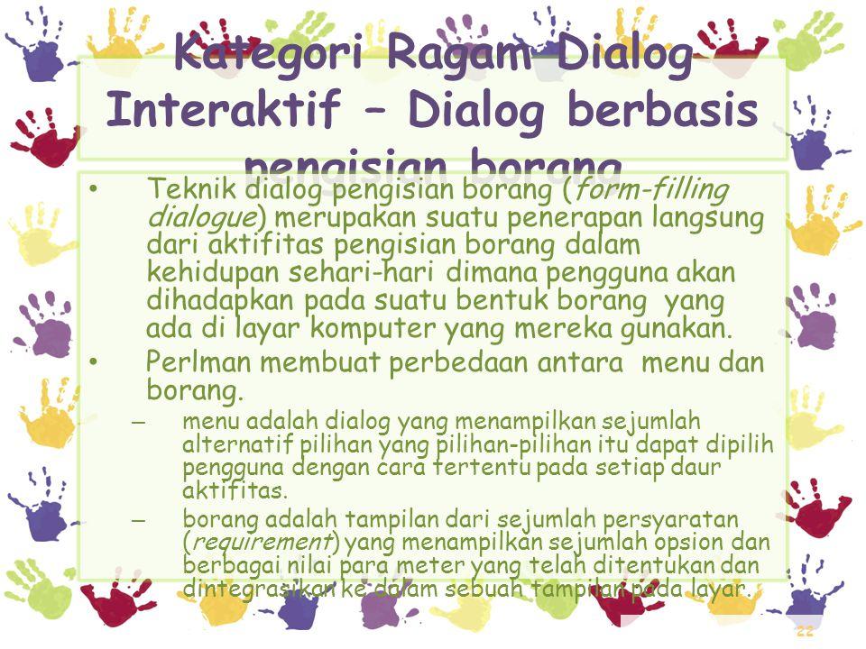 22 Kategori Ragam Dialog Interaktif – Dialog berbasis pengisian borang • Teknik dialog pengisian borang (form-filling dialogue) merupakan suatu penera