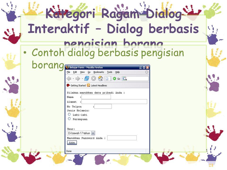 23 Kategori Ragam Dialog Interaktif – Dialog berbasis pengisian borang • Contoh dialog berbasis pengisian borang