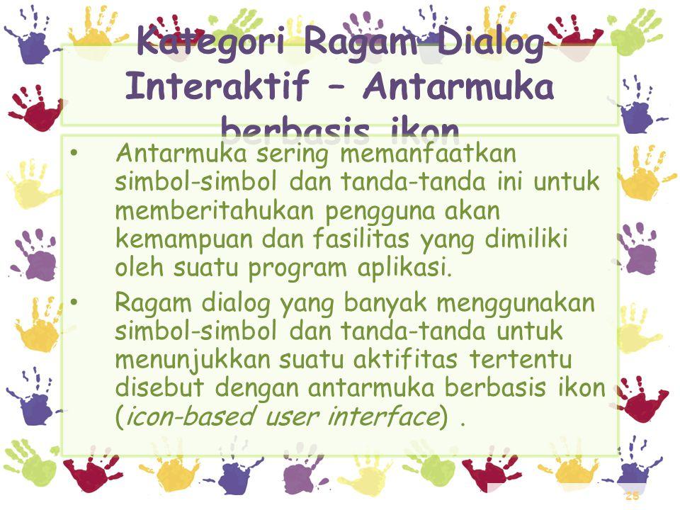 25 Kategori Ragam Dialog Interaktif – Antarmuka berbasis ikon • Antarmuka sering memanfaatkan simbol-simbol dan tanda-tanda ini untuk memberitahukan p