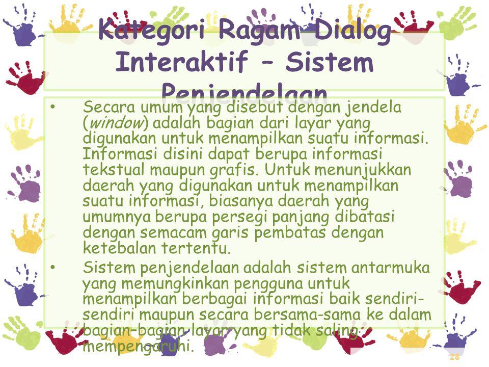 28 Kategori Ragam Dialog Interaktif – Sistem Penjendelaan • Secara umum yang disebut dengan jendela (window) adalah bagian dari layar yang digunakan u