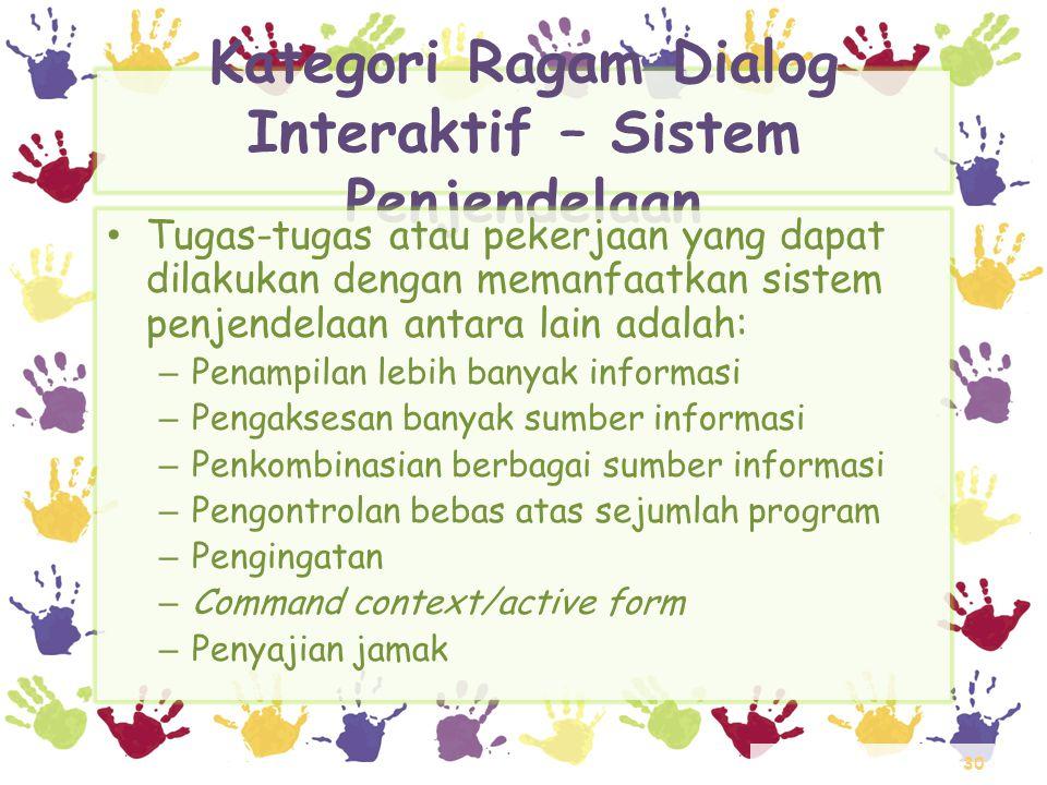30 Kategori Ragam Dialog Interaktif – Sistem Penjendelaan • Tugas-tugas atau pekerjaan yang dapat dilakukan dengan memanfaatkan sistem penjendelaan an