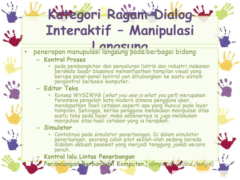 32 Kategori Ragam Dialog Interaktif – Manipulasi Langsung • penerapan manupulasi langsung pada berbagai bidang – Kontrol Proses • pada pembangkitan da