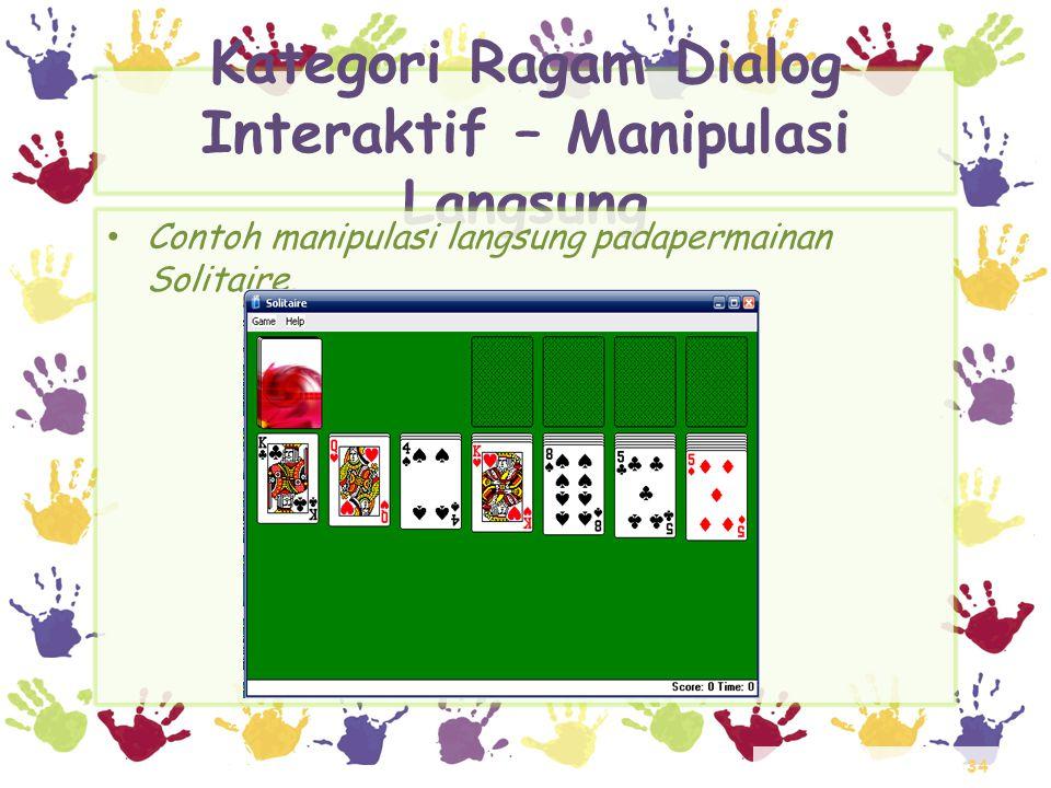34 Kategori Ragam Dialog Interaktif – Manipulasi Langsung • Contoh manipulasi langsung padapermainan Solitaire.