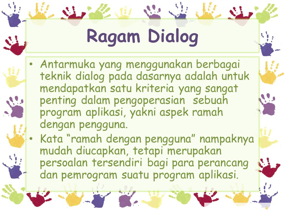 4 Ragam Dialog • Antarmuka yang menggunakan berbagai teknik dialog pada dasarnya adalah untuk mendapatkan satu kriteria yang sangat penting dalam peng