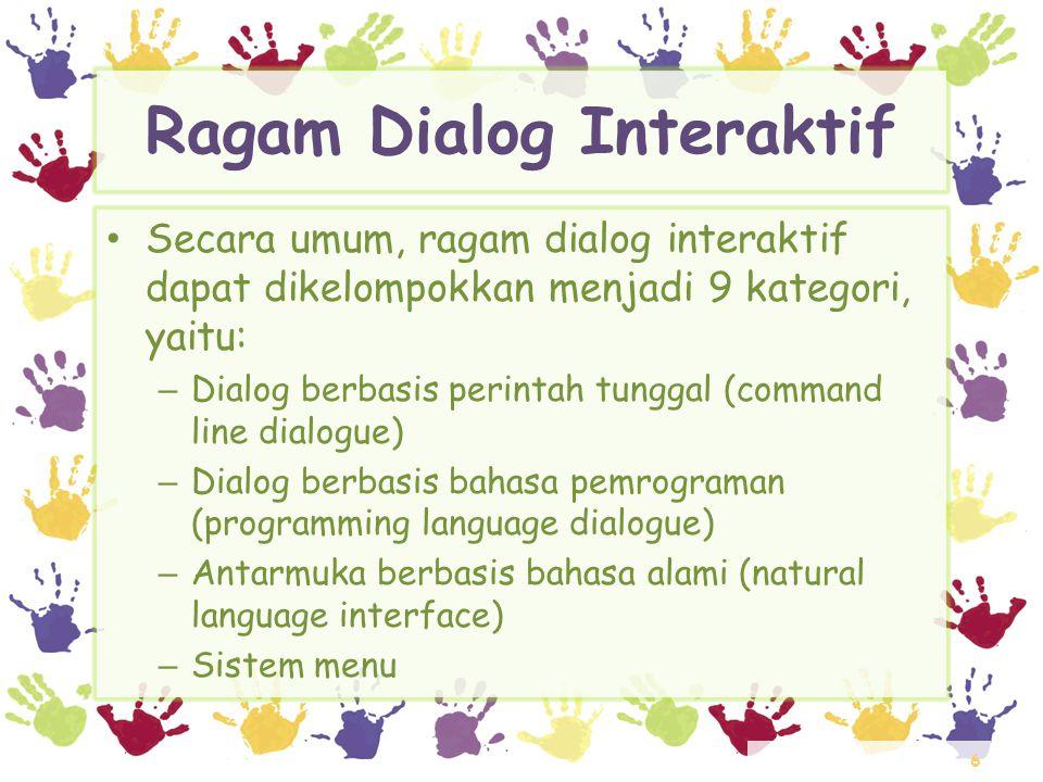 7 Kategori Ragam Dialog Interaktif – Dialog berbasis pengisian borang (form filling dialogue) – Antarmuka berbasis ikon – Sistem penjendelaan (windowing system) – Manipulasi langsung – Antarmuka berbasis interaksi grafis.