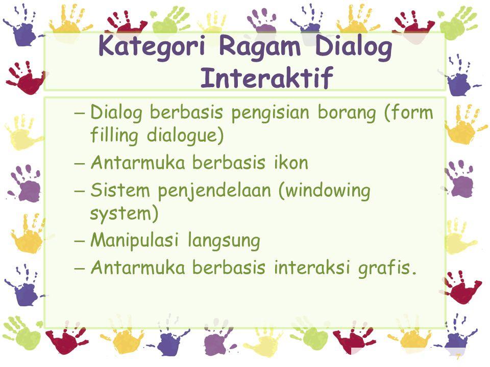 28 Kategori Ragam Dialog Interaktif – Sistem Penjendelaan • Secara umum yang disebut dengan jendela (window) adalah bagian dari layar yang digunakan untuk menampilkan suatu informasi.
