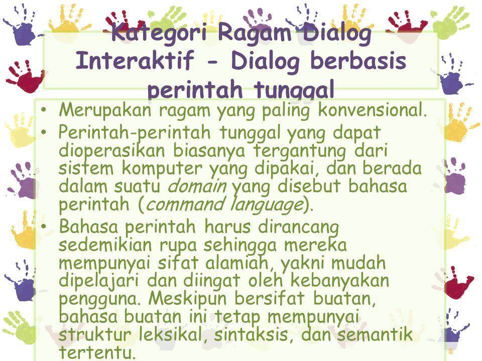 8 Kategori Ragam Dialog Interaktif - Dialog berbasis perintah tunggal • Merupakan ragam yang paling konvensional. • Perintah-perintah tunggal yang dap