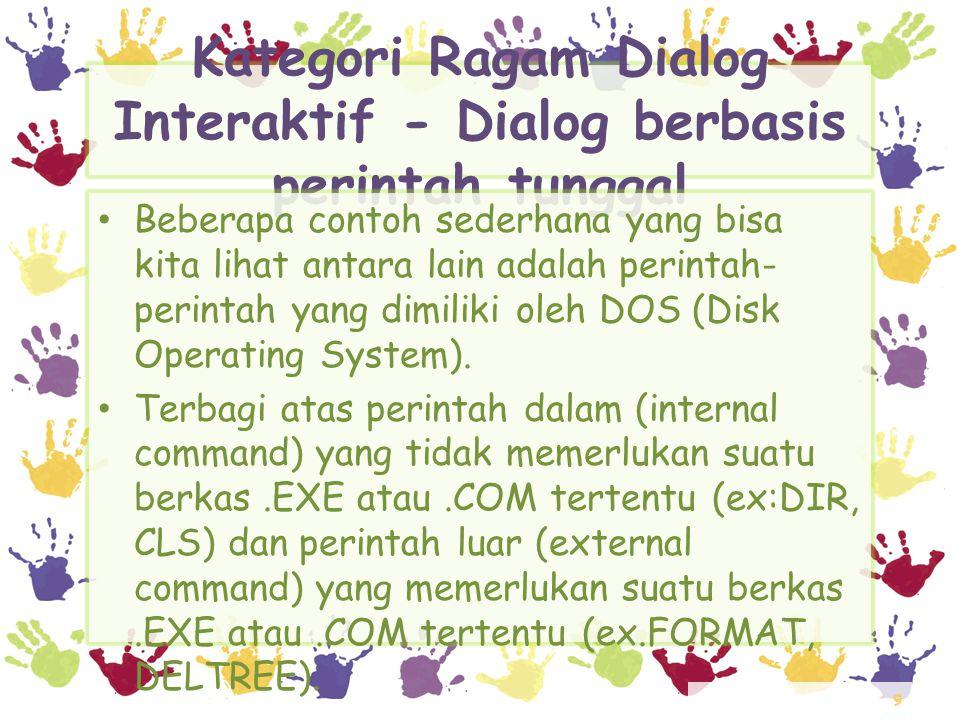 9 Kategori Ragam Dialog Interaktif - Dialog berbasis perintah tunggal • Beberapa contoh sederhana yang bisa kita lihat antara lain adalah perintah- pe
